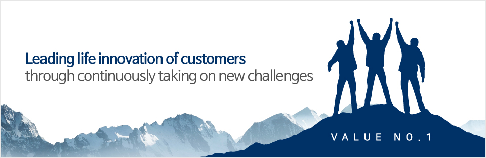 Leading life innovation of customers through continuously taking on new challenges